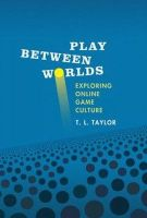 Taylor, T. L. - Play Between Worlds - 9780262512626 - V9780262512626