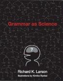 Larson, Richard K. - Grammar as Science - 9780262513036 - V9780262513036