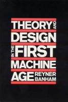 Banham, Reyner - Theory and Design in the First Machine Age - 9780262520584 - V9780262520584