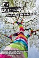 Ratto, Matt, Boler, Megan, Deibert, Ronald - DIY Citizenship: Critical Making and Social Media - 9780262525527 - V9780262525527