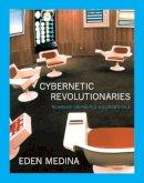 Medina, Eden - Cybernetic Revolutionaries: Technology and Politics in Allende's Chile - 9780262525961 - V9780262525961
