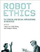 Lin, Patrick, Abney, Keith, Bekey, George A. - Robot Ethics: The Ethical and Social Implications of Robotics (Intelligent Robotics and Autonomous Agents series) - 9780262526005 - V9780262526005