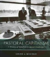 Mozingo, Louise A. - Pastoral Capitalism: A History of Suburban Corporate Landscapes (Urban and Industrial Environments) - 9780262526142 - V9780262526142