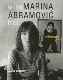 Westcott, James - When Marina Abramovic Dies: A Biography - 9780262526814 - V9780262526814