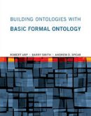 Arp, Robert, Smith, Barry, Spear, Andrew D. - Building Ontologies with Basic Formal Ontology - 9780262527811 - V9780262527811