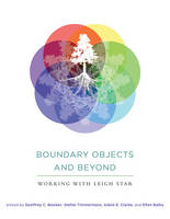 Bowker, Geoffrey C., Timmermans, Stefan, Clarke, Adele E., Balka, Ellen - Boundary Objects and Beyond: Working with Leigh Star (Infrastructures) - 9780262528085 - V9780262528085
