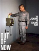 Heathfield, Adrian, Hsieh, Tehching - Out of Now: The Lifeworks of Tehching Hsieh - 9780262528214 - V9780262528214