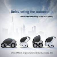 Mitchell, William J., Borroni-Bird, Chris E., Burns, Lawrence D. - Reinventing the Automobile: Personal Urban Mobility for the 21st Century - 9780262528450 - V9780262528450