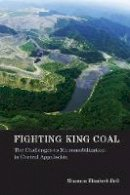 Bell, Shannon Elizabeth - Fighting King Coal: The Challenges to Micromobilization in Central Appalachia (Urban and Industrial Environments) - 9780262528801 - V9780262528801