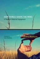 Malafouris, Lambros - How Things Shape the Mind - 9780262528924 - V9780262528924