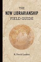 Lankes, R. David - The New Librarianship Field Guide (MIT Press) - 9780262529082 - V9780262529082