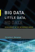 Borgman, Christine L. - Big Data, Little Data, No Data: Scholarship in the Networked World (MIT Press) - 9780262529914 - V9780262529914