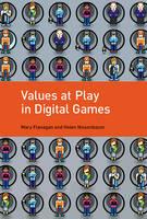 Flanagan, Mary, Nissenbaum, Helen - Values at Play in Digital Games (MIT Press) - 9780262529976 - V9780262529976