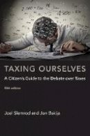 Slemrod, Joel, Bakija, Jon - Taxing Ourselves: A Citizen's Guide to the Debate over Taxes (MIT Press) - 9780262533171 - V9780262533171