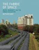 Gandy, Matthew - The Fabric of Space: Water, Modernity, and the Urban Imagination (MIT Press) - 9780262533720 - V9780262533720