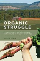 Obach, Brian K. - Organic Struggle: The Movement for Sustainable Agriculture in the United States (Food, Health, and the Environment) - 9780262533744 - V9780262533744