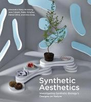 Ginsberg, Alexandra Daisy, Calvert, Jane, Schyfter, Pablo, Elfick, Alistair, Endy, Drew - Synthetic Aesthetics: Investigating Synthetic Biology's Designs on Nature (MIT Press) - 9780262534017 - V9780262534017
