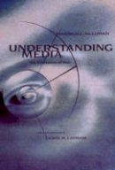 Marshall McLuhan, Lewis H. Lapham - Understanding Media: The Extensions of Man - 9780262631594 - V9780262631594