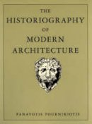 Tournikiotis, Panayotis - The Historiography of Modern Architecture - 9780262700856 - V9780262700856