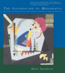 Thompson, Emily - The Soundscape of Modernity. Architectural Acoustics and the Culture of Listening in America, 1900-1933.  - 9780262701068 - V9780262701068