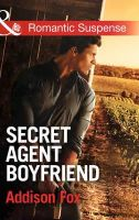 Fox, Addison - Secret Agent Boyfriend (Mills & Boon Romantic Suspense) - 9780263254129 - V9780263254129