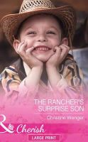 Wenger, Christine - The Rancher's Surprise Son (Mills & Boon Largeprint Cherish) - 9780263260045 - V9780263260045
