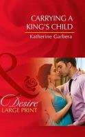 Garbera, Katherine - Carrying a King's Child (Mills & Boon Largeprint Desire) - 9780263260380 - V9780263260380