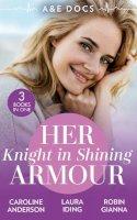 Anderson, Caroline, Iding, Laura, Gianna, Robin - A &E Docs: Her Knight In Shining Armour: The Secret in His Heart (Yoxburgh Park Hospital) / A Knight for Nurse Hart / The Last Temptation of Dr. Dalton - 9780263282085 - V9780263282085