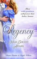 Gaston, Diane, Wilson, Gayle - Regency High-Society Affairs Vol 13: A Reputable Rake / The Heart's Wager (Mills & Boon Special Releases) - 9780263868821 - KTM0007515