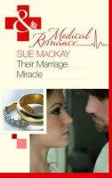 Sue MacKay - Their Marriage Miracle (Mills & Boon Medical) - 9780263879230 - KRF0027291