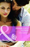 Bagwell, Stella - Branded with His Baby (Mills & Boon Cherish) - 9780263888546 - KTM0007020