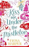 Harper, Fiona - Kiss Me Under the Mistletoe - 9780263902518 - KTM0004681