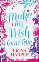 Harper, Fiona - Make My Wish Come True (Mills & Boon Special Releases) - 9780263910292 - KRA0003143