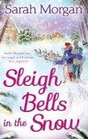 Morgan, Sarah - Sleigh Bells in the Snow - 9780263910469 - KAK0000202