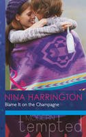 Harrington, Nina - Blame It on the Champagne (Mills & Boon Modern Tempted) (Girls Just Want to Have Fun - Book 3) - 9780263911640 - KAK0012365
