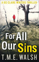 Walsh, T.M.E. - For All Our Sins (DCI Claire Winters) - 9780263927399 - KEX0301960