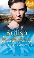 Cox, Maggie, Hardy, Kate, Parker, Victoria - British Bachelors: Delicious and Dangerous: The Tycoon's Delicious Distraction / The Woman Sent to Tame Him / Once a Playboy... - 9780263927894 - KIN0034536
