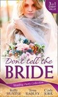 Hunter, Kelly, Radley, Tessa, Kirk, Cindy - Wedding Party Collection: Don't Tell The Bride: What the Bride Didn't Know / Black Widow Bride / His Valentine Bride (Rx for Love, Book 7) - 9780263930894 - KIN0034576