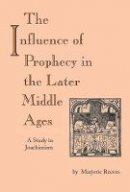 Reeves, Marjorie - The Influence of Prophecy in the Later Middle Ages: A Study in Joachimism - 9780268011703 - V9780268011703