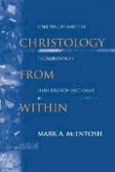 McIntosh, Mark A. - Christology from Within: Spirituality and the Incarnation in Hans Urs von Balthasar (ND Studies Spirituality & Theology) - 9780268023546 - V9780268023546