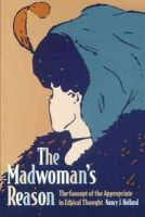 Holland, Nancy - The Madwoman's Reason: The Concept of the Appropriate in Ethical Thought - 9780271017716 - KMR0000449
