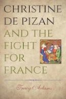Adams, Tracy - Christine de Pizan and the Fight for France - 9780271064574 - V9780271064574