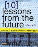 Grulke, Wolfgang; Silber, Gus - 10 Lessons from the Future - 9780273653295 - V9780273653295