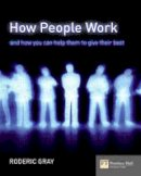 Roderic Gray - How People Work: And How You Can Help Them to Give Their Best (Financial Times Series) - 9780273694908 - V9780273694908