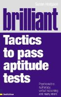 Hodgson, Susan - Brilliant Tactics to Pass Aptitude Tests: Psychometric, numeracy, verbal reasoning and many more (2nd Edition) (Brilliant Business) - 9780273714941 - V9780273714941