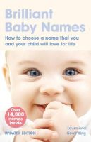 King, Laura, King, Geoff - Brilliant Baby Names: How to Choose a Name That You and Your Child Will Love for Life - 9780273722007 - V9780273722007