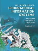Heywood, Ian; Cornelius, Sarah; Carver, Steve - An Introduction to Geographical Information Systems - 9780273722595 - V9780273722595