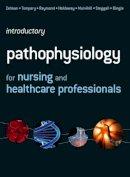 Steggall, Martin; Dingle, Maria; Mulvihill, Mary L.; Zelman, Mark; Tompary, Elaine; Raymond, Jill; Holdaway, Paul - Introductory Pathophysiology for Nursing and Healthcare Professionals - 9780273723868 - V9780273723868
