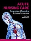 Peate, Ian; Dutton, Helen - Acute Nursing Care - 9780273743712 - V9780273743712