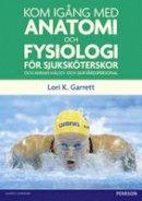 Garrett, Lori K. - Kom Igang Med Anatomi Och Fysiologi - 9780273745303 - V9780273745303